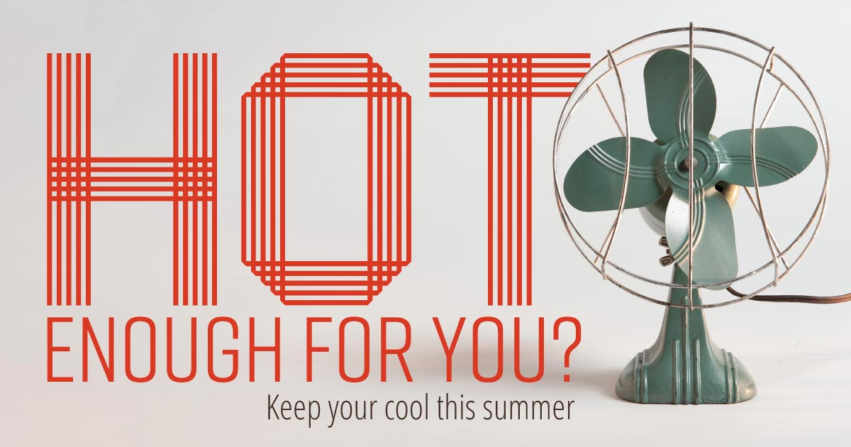 Hot enough for you? Keep your cool this summer