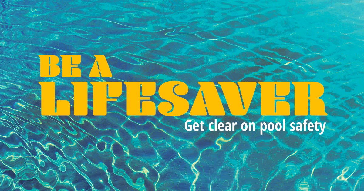 Be a lifesaver. Get clear on pool safety.