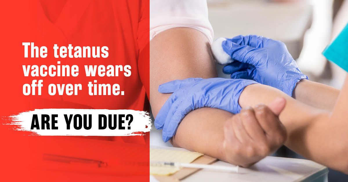 The tetanus vaccine wears off over time. Are you due?